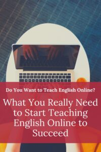 What You Really Need to Start Teaching English Online to Succeed